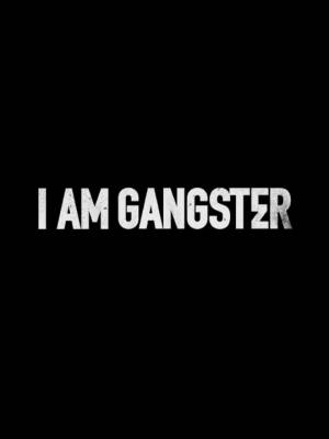 Я - гангстер / I Am Gangster