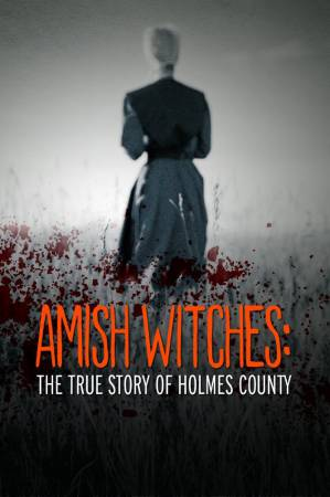 Амишские ведьмы: Правдивая история округа Холмс (ТВ) / Amish Witches: The True Story of Holmes County
